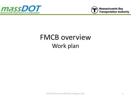 FMCB overview Work plan Draft for Discussion & Policy Purposes Only1.