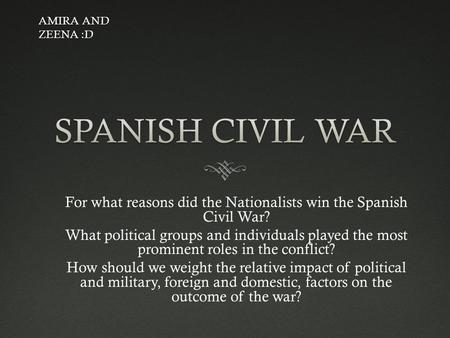 For what reasons did the Nationalists win the Spanish Civil War? What political groups and individuals played the most prominent roles in the conflict?