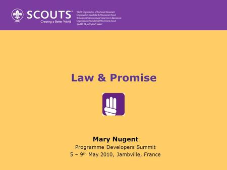 Law & Promise Mary Nugent Programme Developers Summit 5 – 9 th May 2010, Jambville, France.