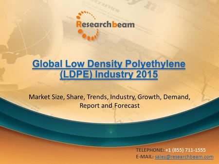 Global Low Density Polyethylene (LDPE) Industry 2015 Global Low Density Polyethylene (LDPE) Industry 2015 Market Size, Share, Trends, Industry, Growth,