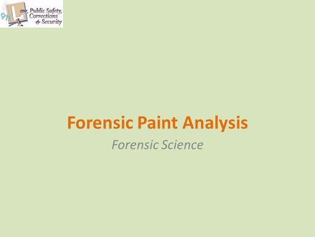 Forensic Paint Analysis Forensic Science. Copyright © Texas Education Agency 2011. All rights reserved. Images and other multimedia content used with.