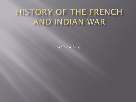 By:Cole & Billy.  The French and Indian War was part of a wider European conflict known as the Seven years War which pitted England and Prussia against.
