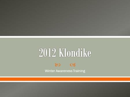  Winter Awareness Training.  Introduction  Preparing your unit for Klondike o Planning Steps o Training on How to Pack your Backpack o Preparing.