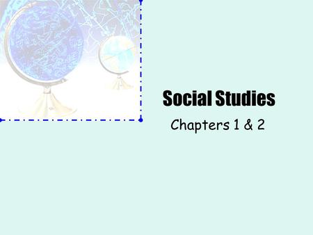 Social Studies Chapters 1 & 2. Chapter 1 Vocabulary geography: the study of the world and its features landform: a physical feature of the earth's surface,
