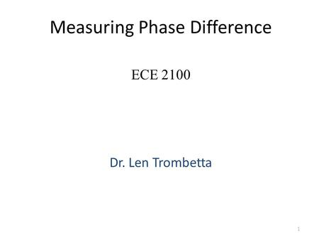 Measuring Phase Difference Dr. Len Trombetta 1 ECE 2100.