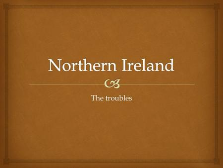 The troubles.    England started to gain control over this region in the 12th century.  The English sent Protestant Englishmen and Scots to settle.