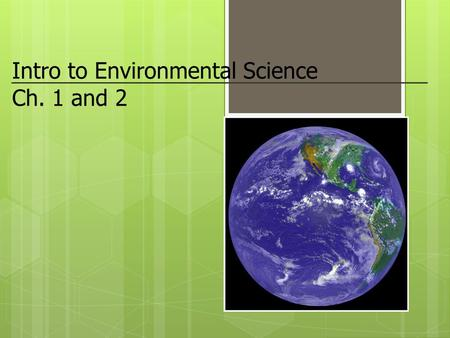 Intro to Environmental Science Ch. 1 and 2. I.What is Environmental Science ES? A.study of the interaction be humans & the env. B.Env includes 1.Abiotic.
