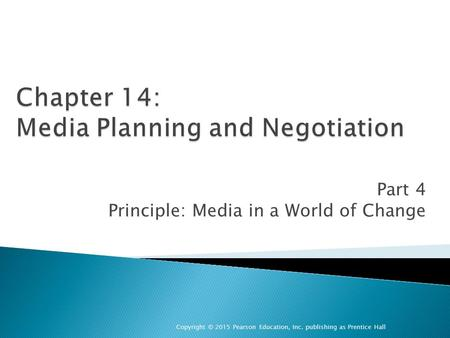 Part 4 Principle: Media in a World of Change Copyright © 2015 Pearson Education, Inc. publishing as Prentice Hall.