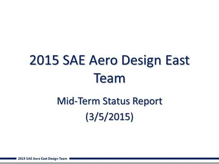 2015 SAE Aero East Design Team 2015 SAE Aero Design East Team Mid-Term Status Report (3/5/2015)