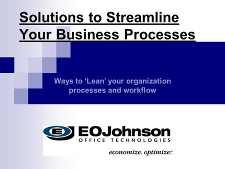 Solutions to Streamline Your Business Processes Ways to 'Lean' your organization processes and workflow.