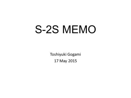 S-2S MEMO Toshiyuki Gogami 17 May 2015. Contents Analysis results of WC test.