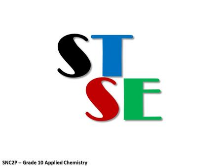 STSTSTST SESESESE SNC2P – Grade 10 Applied Chemistry.