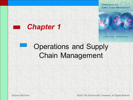 McGraw-Hill/Irwin © 2011 The McGraw-Hill Companies, All Rights Reserved Chapter 1 Operations and Supply Chain Management.