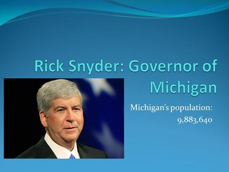 Michigan's population: 9,883,640. Personal History/ Early Life When? Where? College Degrees.