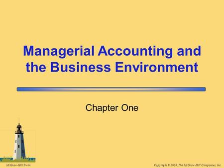 Copyright © 2008, The McGraw-Hill Companies, Inc.McGraw-Hill/Irwin Chapter One Managerial Accounting and the Business Environment.