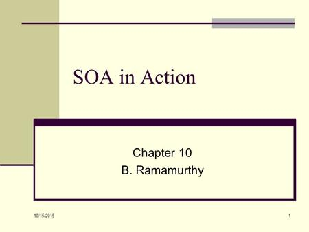 10/15/2015 1 SOA in Action Chapter 10 B. Ramamurthy.