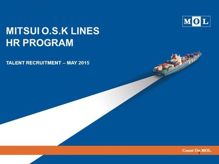 1 MITSUI O.S.K LINES HR PROGRAM TALENT RECRUITMENT – MAY 2015.