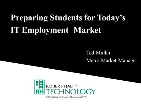 Preparing Students for Today's IT Employment Market Ted Mullin Metro Market Manager.