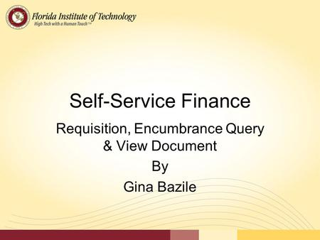 Self-Service Finance Requisition, Encumbrance Query & View Document By Gina Bazile.