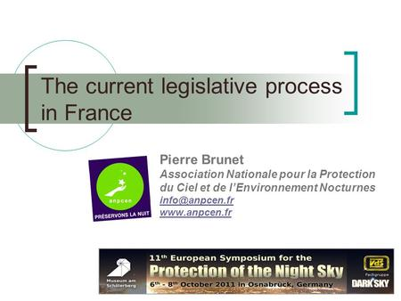 The current legislative process in France Pierre Brunet Association Nationale pour la Protection du Ciel et de l'Environnement Nocturnes
