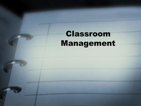 Classroom Management. What is Classroom Management? –It's effective discipline –It's being prepared for class –It's motivating your students –It's providing.