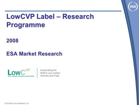 © 2008 ESA Market Research Ltd LowCVP Label – Research Programme 2008 ESA Market Research.