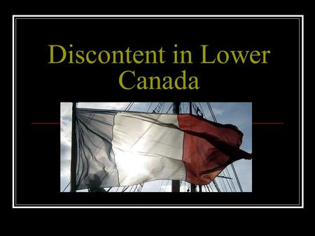 Discontent in Lower Canada