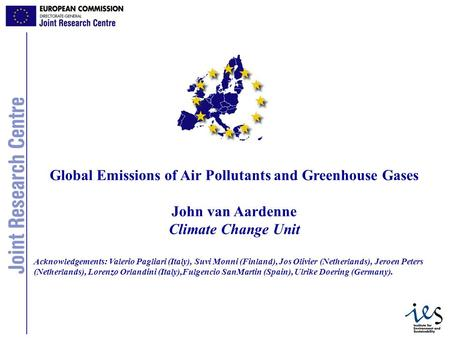 1 Global Emissions of Air Pollutants and Greenhouse Gases John van Aardenne Climate Change Unit Acknowledgements: Valerio Pagliari (Italy), Suvi Monni.