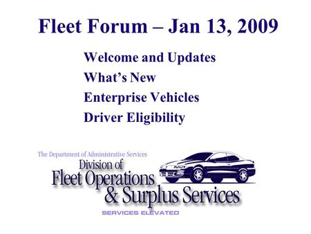 Welcome and Updates What's New Enterprise Vehicles Driver Eligibility Fleet Forum – Jan 13, 2009.