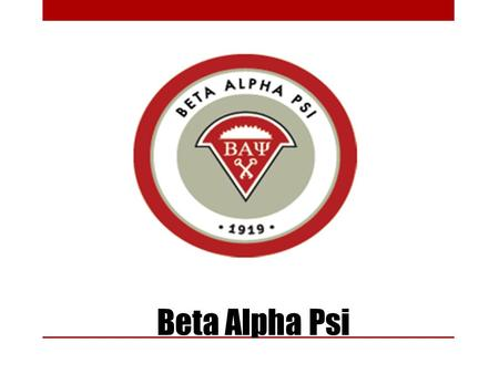 Beta Alpha Psi. What is Beta Alpha Psi? An international honorary organization for Finance, Accounting, and Computer Information System Students. The.