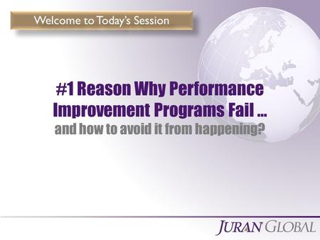 Measurable Breakthrough Results #1 Reason Why Performance Improvement Programs Fail … and how to avoid it from happening? Welcome to Today's Session.