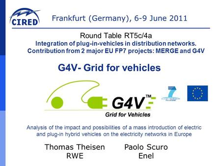 G4V- Grid for vehicles Thomas Theisen RWE Analysis of the impact and possibilities of a mass introduction of electric and plug-in hybrid vehicles on the.