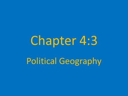 Chapter 4:3 Political Geography.