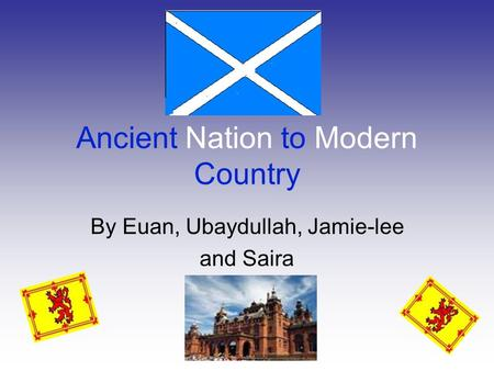 Ancient Nation to Modern Country By Euan, Ubaydullah, Jamie-lee and Saira.