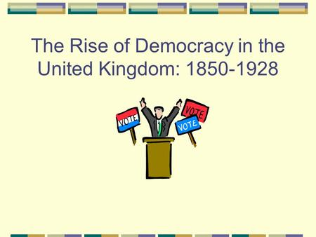 The Rise of Democracy in the United Kingdom: 1850-1928.
