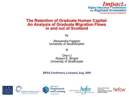 The Retention of Graduate Human Capital: An Analysis of Graduate Migration Flows in and out of Scotland by Alessandra Faggian University of Southampton.