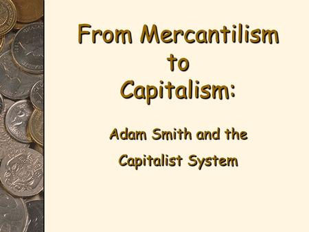From Mercantilism to Capitalism: Adam Smith and the