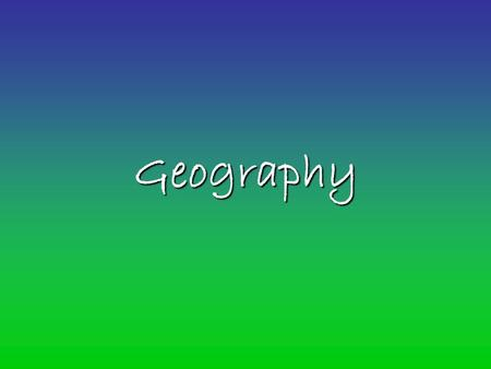 Geography. 5 Themes of Geography Location –Absolute –Relative Place –Cultural characteristics –Physical characteristics Region <strong>Movement</strong> Human <strong>and</strong> Environment.