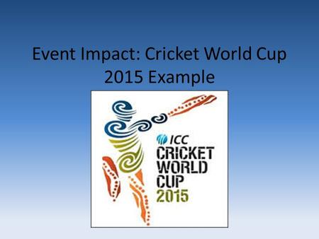 Event Impact: Cricket World Cup 2015 Example. SELF This area simply refers to you and your own personal beliefs / behaviours In relation to CWC 2015 it.