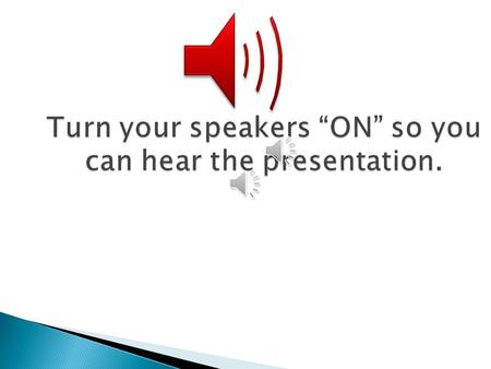 "Turn your speakers ""ON"" so you can hear the presentation."