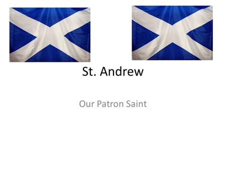St. Andrew Our Patron Saint. What do you know about St. Andrew? Talk to your partner.
