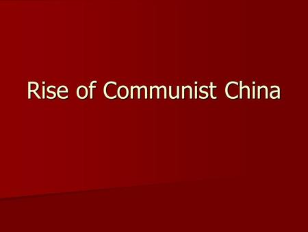 Rise of Communist China. China after Qing Dynasty Last Qing Emperor abdicated in 1912 Last Qing Emperor abdicated in 1912 –Sun Yatsen named leader of.