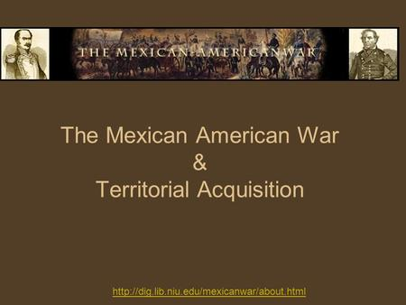 The Mexican American War & Territorial Acquisition