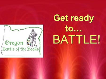 Get ready to… BATTLE! The Basics RThere are special roles, procedures, and rules for the battle of the books team members.