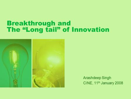 "Breakthrough and The ""Long tail"" of Innovation Arashdeep Singh CINE, 11 th January 2008."