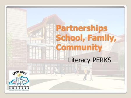 Partnerships School, Family, Community Literacy PERKS.