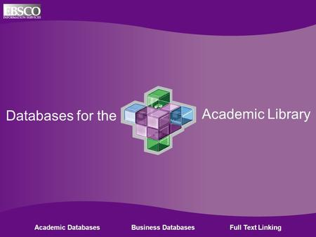 Online Databases for Academic Libraries Databases for the Academic Library Academic Databases Business Databases Full Text Linking.