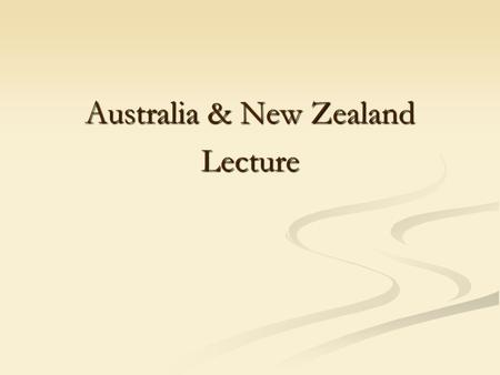 Australia & New Zealand Lecture. Captain James Cook discovered Australia in 1770. He was sent to discover the huge land that many people believed was.