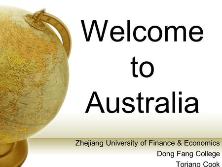 Welcome to Australia Zhejiang University of Finance & Economics Dong Fang College Toriano Cook.