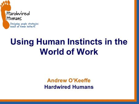 Using Human Instincts in the World of Work Andrew O'Keeffe Hardwired Humans.